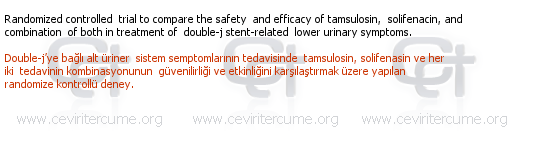 Randomized controlled trial to compare the safety and efficacy of tamsulosin, solifenacin, and combination of both in treatment of double-j stent-related lower urinary symptoms. tercüme örneği